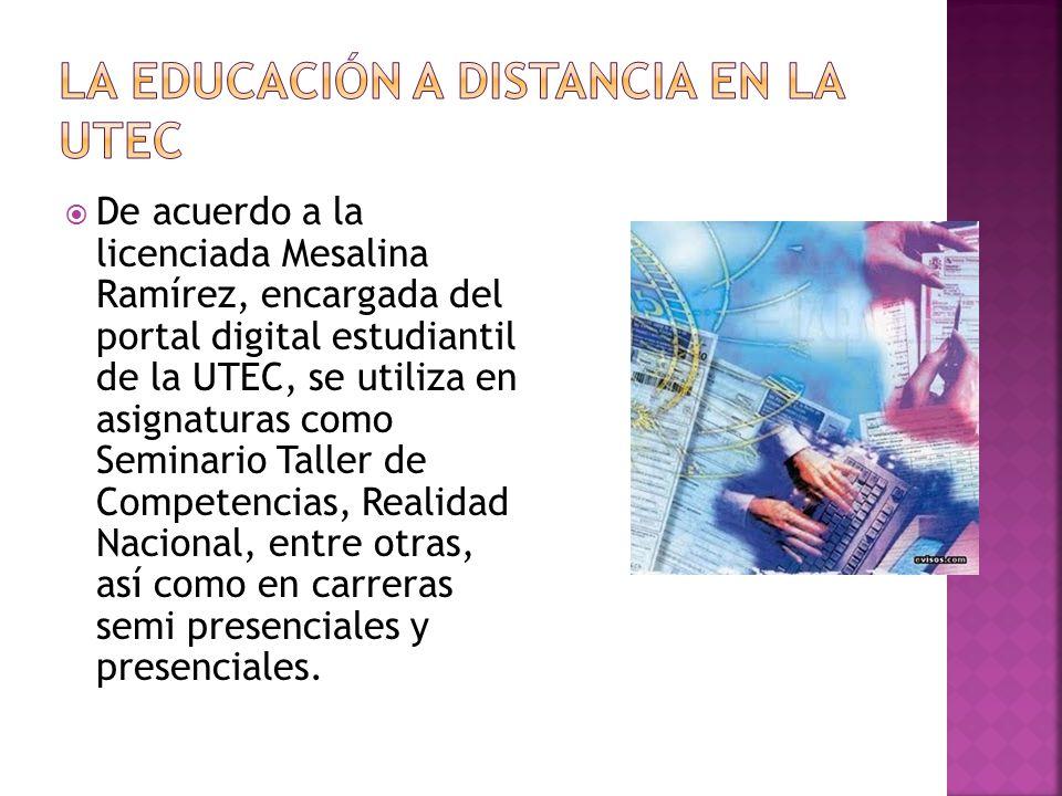 De acuerdo a la licenciada Mesalina Ramírez, encargada del portal digital estudiantil de la UTEC, se utiliza en asignaturas como Seminario Taller de C