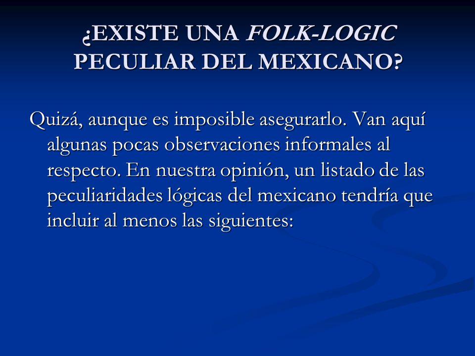 El mexicano parece proclive a aceptar como válidos lo que podría denominarse argumentos ad passionem; esto es, que para él, el apasionamiento es una buena justificación para ciertas acciones, e incluso para ciertos argumentos.