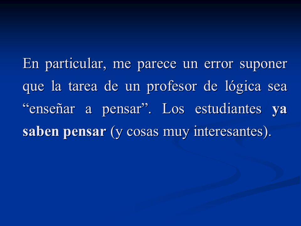 La tarea del profesor de lógica es, más bien, orientarles para pensar mejor.