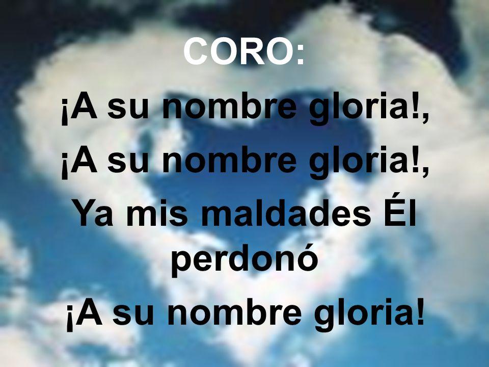4.Tú pecador que perdido estás, Hoy esta fuente ven a buscar, Paz y perdón encontrar podrás ¡A su nombre Gloria!