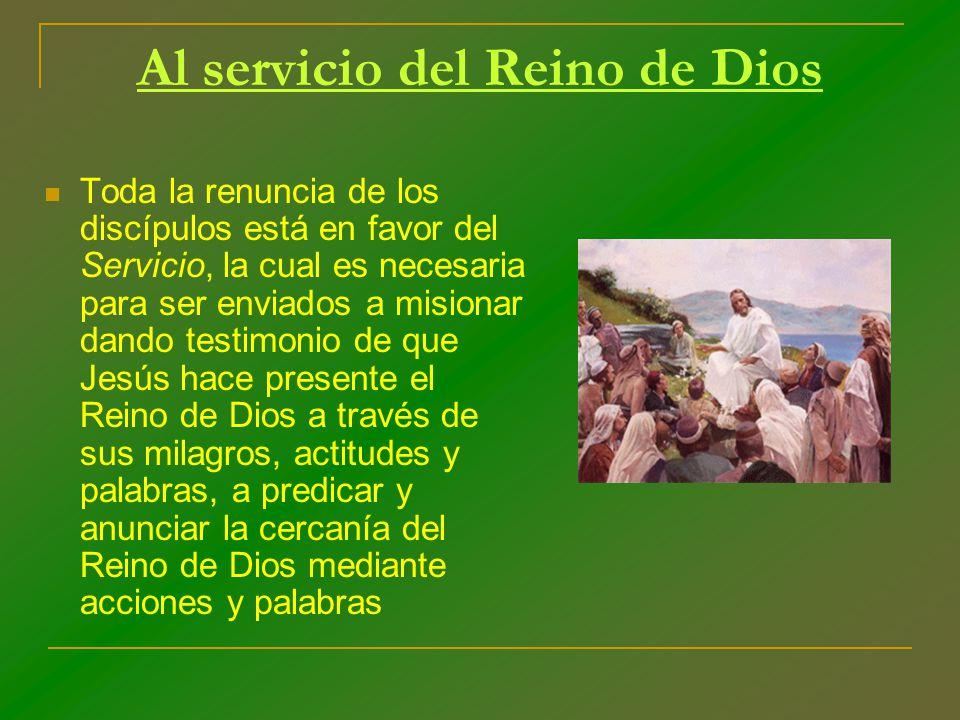 Al servicio del Reino de Dios Toda la renuncia de los discípulos está en favor del Servicio, la cual es necesaria para ser enviados a misionar dando t