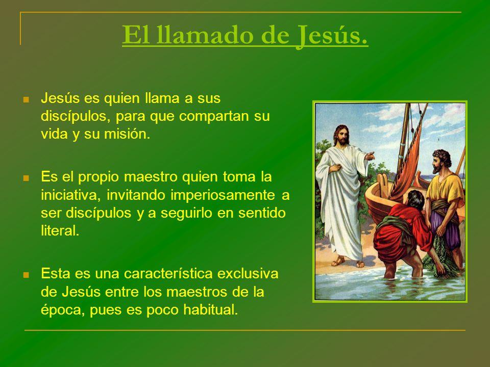 El llamado de Jesús. Jesús es quien llama a sus discípulos, para que compartan su vida y su misión. Es el propio maestro quien toma la iniciativa, inv