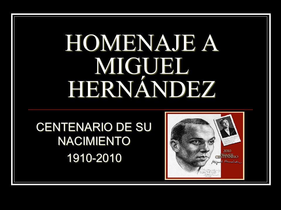 HOMENAJE A MIGUEL HERNÁNDEZ CENTENARIO DE SU NACIMIENTO 1910-2010