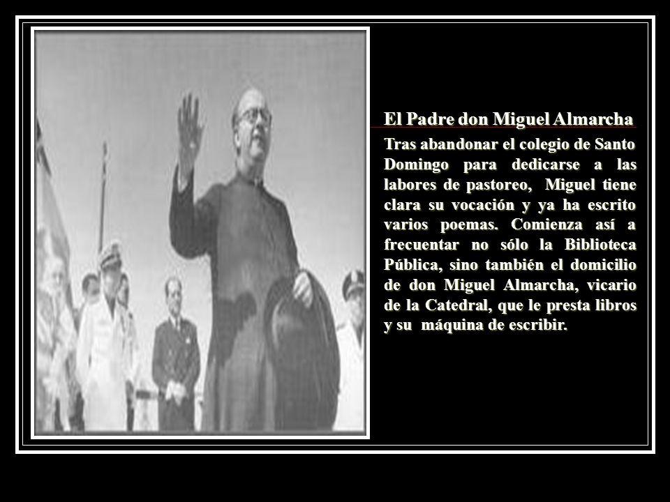 El Padre don Miguel Almarcha Tras abandonar el colegio de Santo Domingo para dedicarse a las labores de pastoreo, Miguel tiene clara su vocación y ya