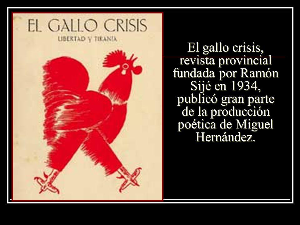 El gallo crisis, revista provincial fundada por Ramón Sijé en 1934, publicó gran parte de la producción poética de Miguel Hernández.