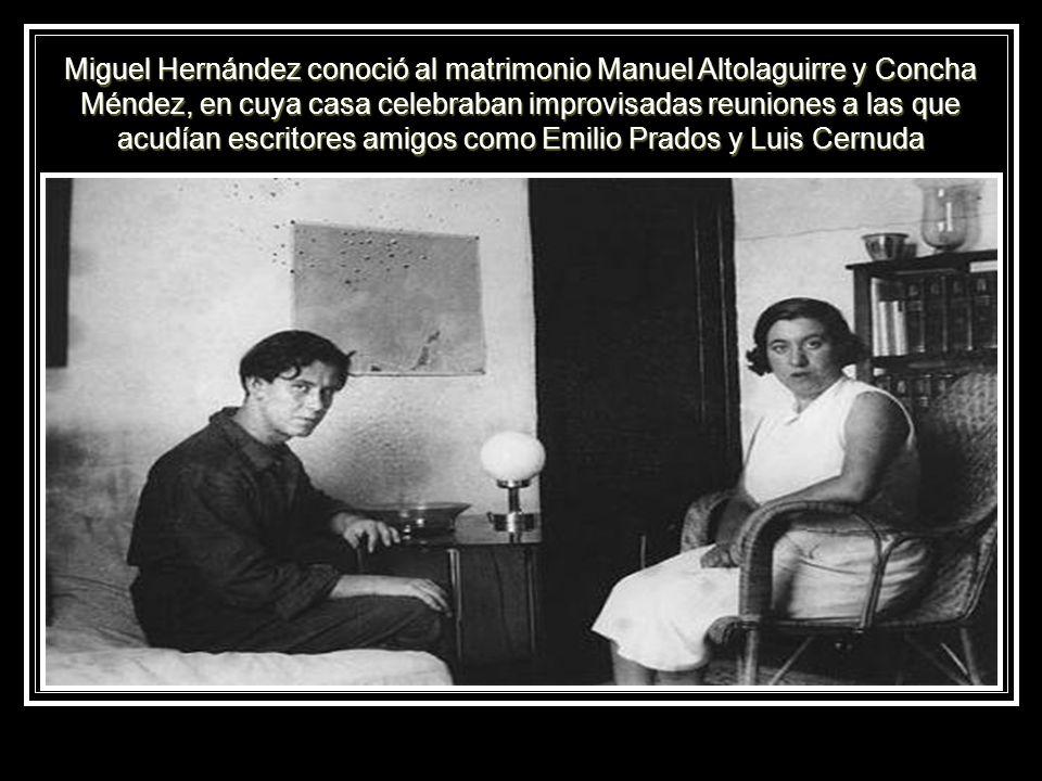 Miguel Hernández conoció al matrimonio Manuel Altolaguirre y Concha Méndez, en cuya casa celebraban improvisadas reuniones a las que acudían escritore