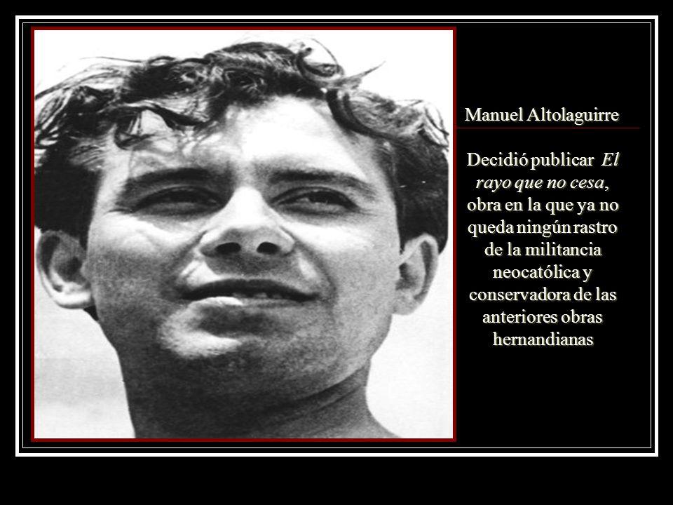 Manuel Altolaguirre Decidió publicar El rayo que no cesa, obra en la que ya no queda ningún rastro de la militancia neocatólica y conservadora de las