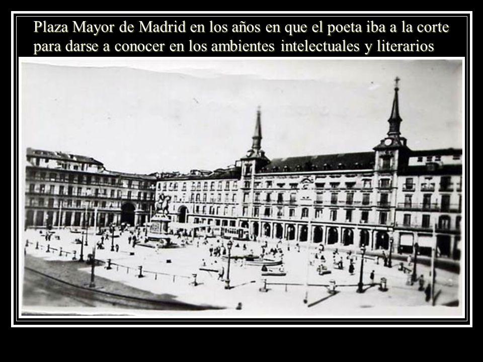 Plaza Mayor de Madrid en los años en que el poeta iba a la corte para darse a conocer en los ambientes intelectuales y literarios