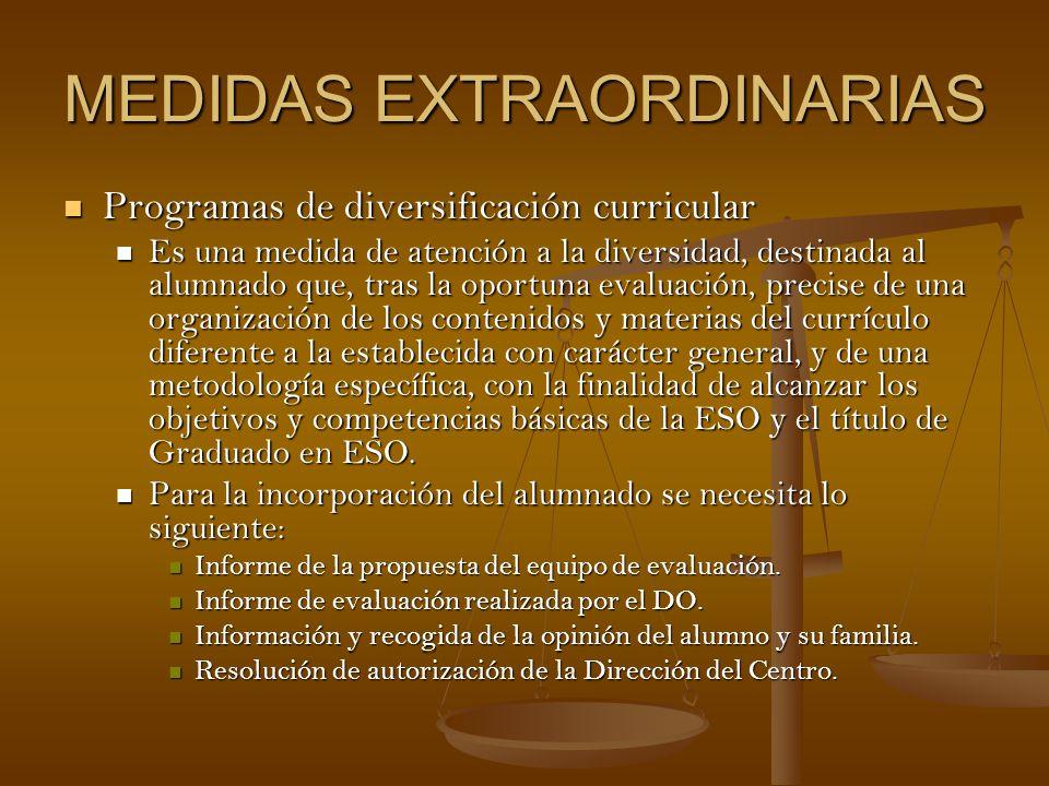 MEDIDAS EXTRAORDINARIAS Programas de diversificación curricular Programas de diversificación curricular Es una medida de atención a la diversidad, des