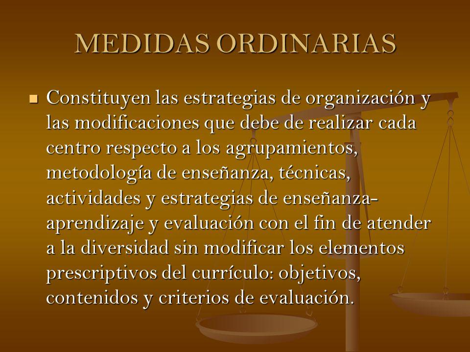 MEDIDAS ORDINARIAS Constituyen las estrategias de organización y las modificaciones que debe de realizar cada centro respecto a los agrupamientos, met