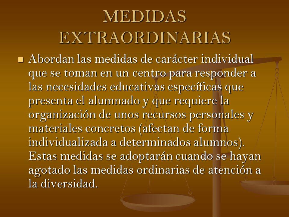 MEDIDAS EXTRAORDINARIAS Abordan las medidas de carácter individual que se toman en un centro para responder a las necesidades educativas específicas q