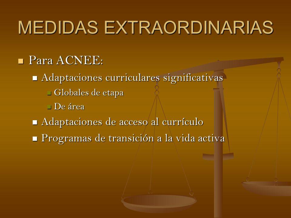 MEDIDAS EXTRAORDINARIAS Para ACNEE: Para ACNEE: Adaptaciones curriculares significativas Adaptaciones curriculares significativas Globales de etapa Gl
