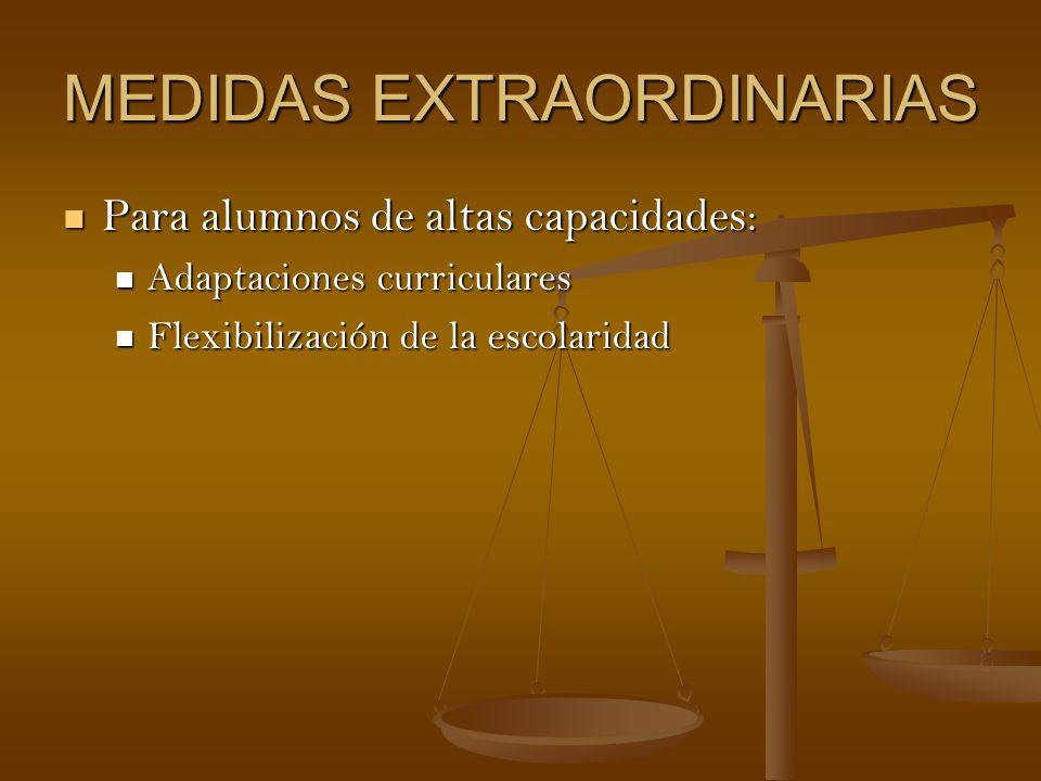MEDIDAS EXTRAORDINARIAS Para alumnos de altas capacidades: Para alumnos de altas capacidades: Adaptaciones curriculares Adaptaciones curriculares Flex