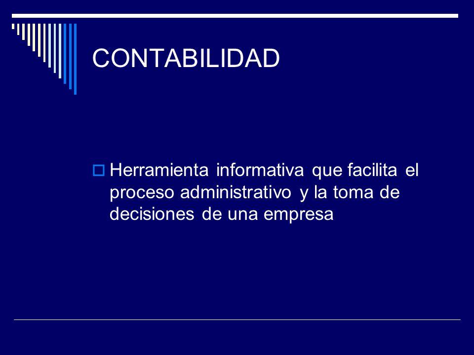 CONTABILIDAD Herramienta informativa que facilita el proceso administrativo y la toma de decisiones de una empresa