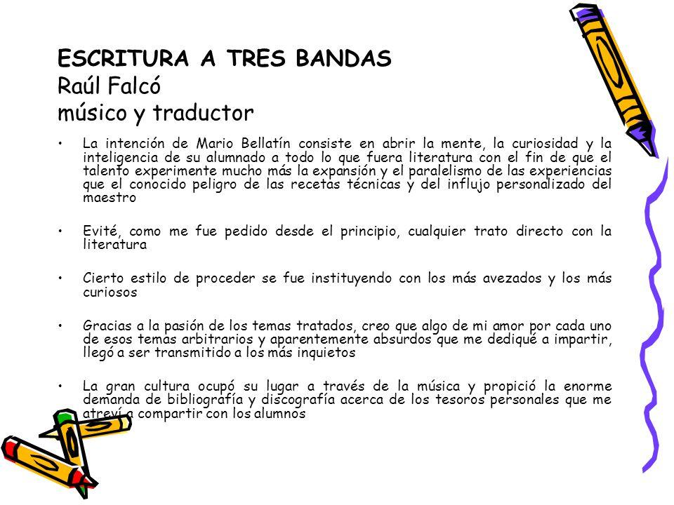 ESCRITURA A TRES BANDAS Raúl Falcó músico y traductor La intención de Mario Bellatín consiste en abrir la mente, la curiosidad y la inteligencia de su
