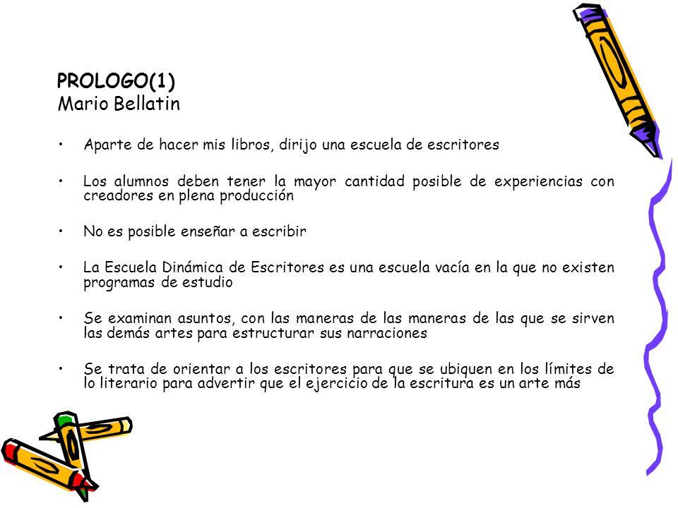 PROLOGO(1) Mario Bellatin Aparte de hacer mis libros, dirijo una escuela de escritores Los alumnos deben tener la mayor cantidad posible de experienci