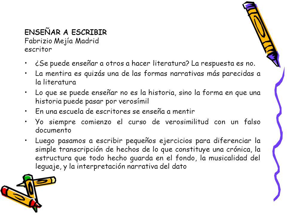 ENSEÑAR A ESCRIBIR Fabrizio Mejía Madrid escritor ¿Se puede enseñar a otros a hacer literatura.