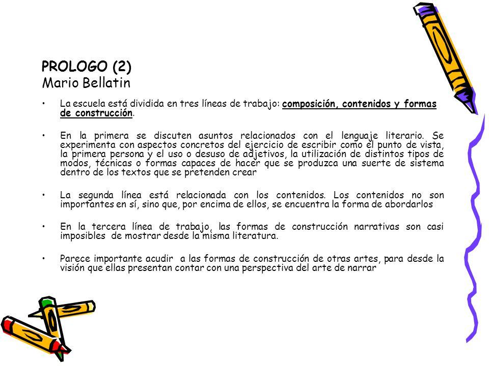 PROLOGO (2) Mario Bellatin La escuela está dividida en tres líneas de trabajo: composición, contenidos y formas de construcción. En la primera se disc