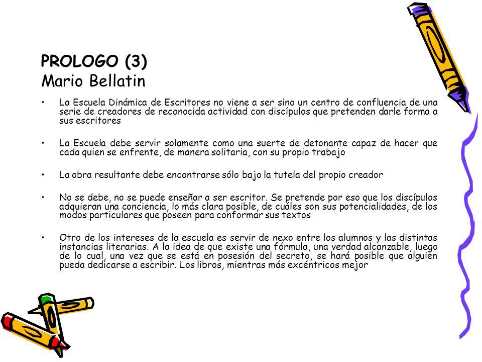 PROLOGO (3) Mario Bellatin La Escuela Dinámica de Escritores no viene a ser sino un centro de confluencia de una serie de creadores de reconocida acti