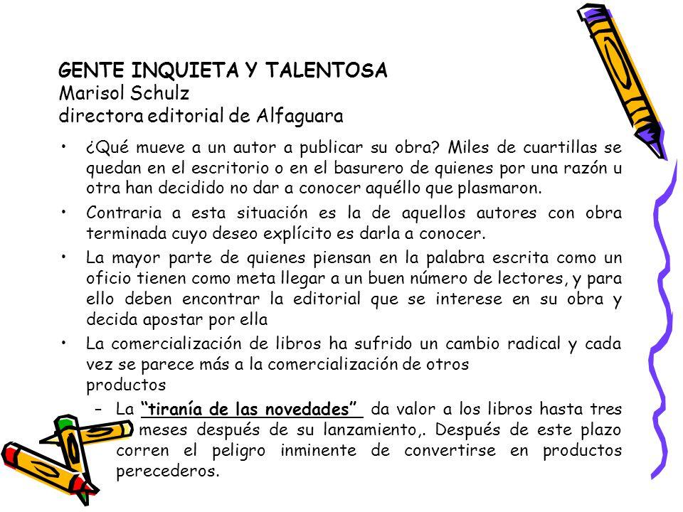 GENTE INQUIETA Y TALENTOSA Marisol Schulz directora editorial de Alfaguara ¿Qué mueve a un autor a publicar su obra? Miles de cuartillas se quedan en