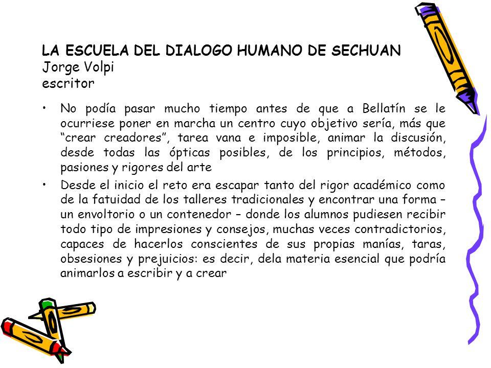 LA ESCUELA DEL DIALOGO HUMANO DE SECHUAN Jorge Volpi escritor No podía pasar mucho tiempo antes de que a Bellatín se le ocurriese poner en marcha un c