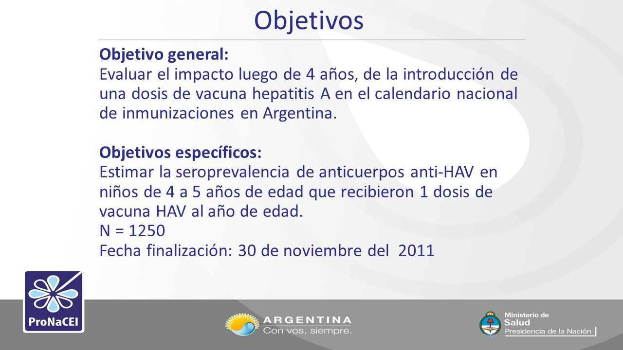 Objetivos Objetivo general: Evaluar el impacto luego de 4 años, de la introducción de una dosis de vacuna hepatitis A en el calendario nacional de inm