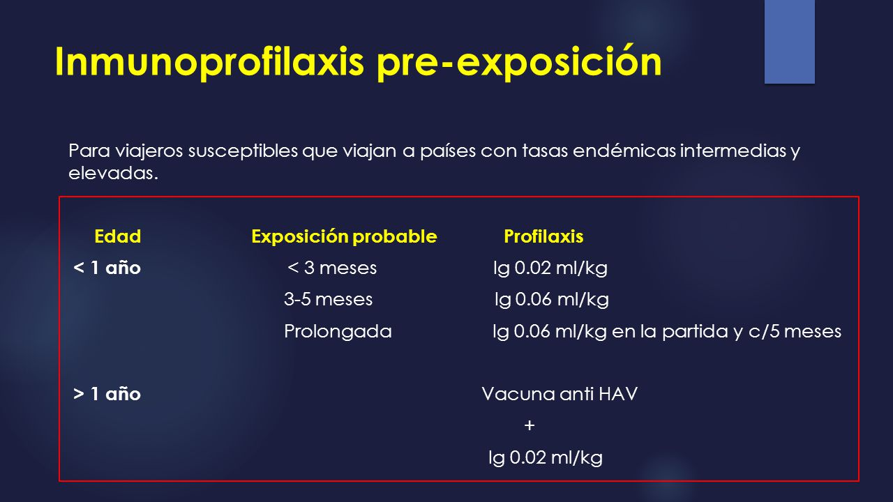 Profilaxis post-exposición: Gammaglobulina < 1 año: Gammaglobulina a 0,02ml/kg, IM, dentro de 72hs de exposición (máx 15 días) Si por otra patología de base (ej enf Kawasaki) recibe IgG ev a altas dosis, tiene protección por lo menos por 6 meses.