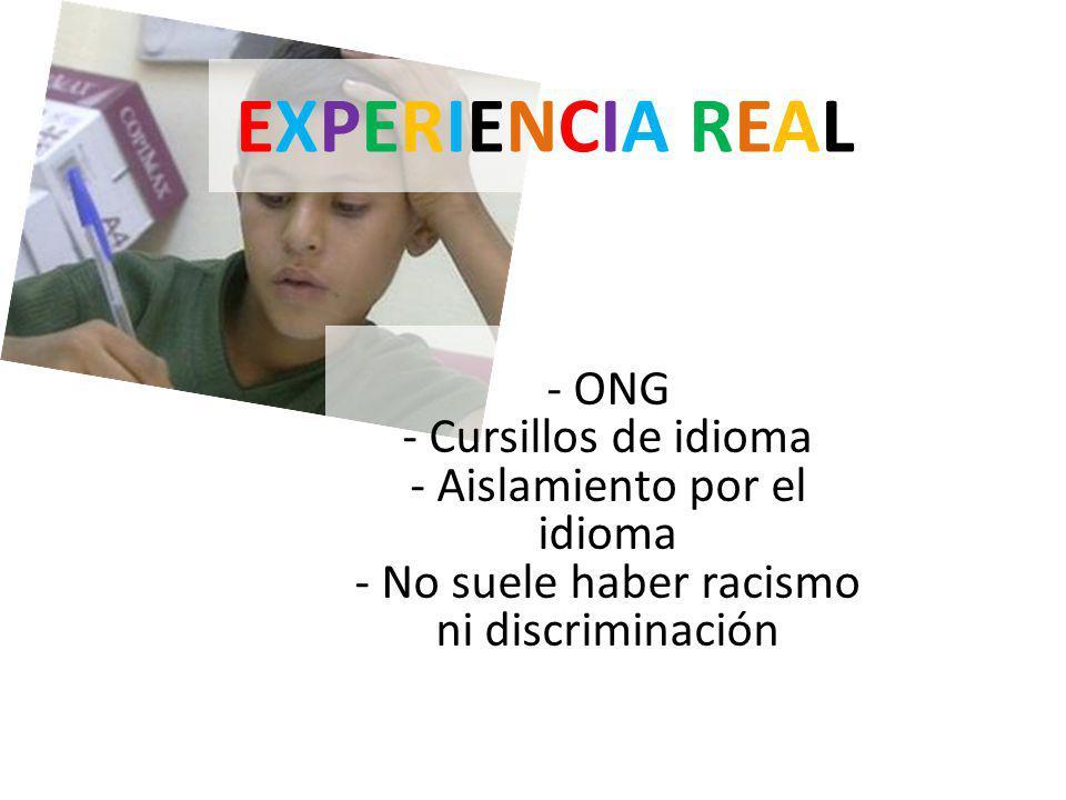 EXPERIENCIA REALEXPERIENCIA REAL - ONG - Cursillos de idioma - Aislamiento por el idioma - No suele haber racismo ni discriminación