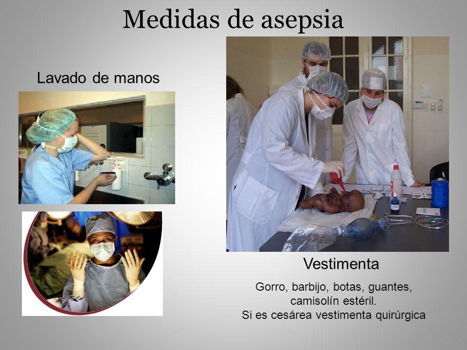 Medidas de asepsia Lavado de manos Vestimenta Gorro, barbijo, botas, guantes, camisolín estéril. Si es cesárea vestimenta quirúrgica