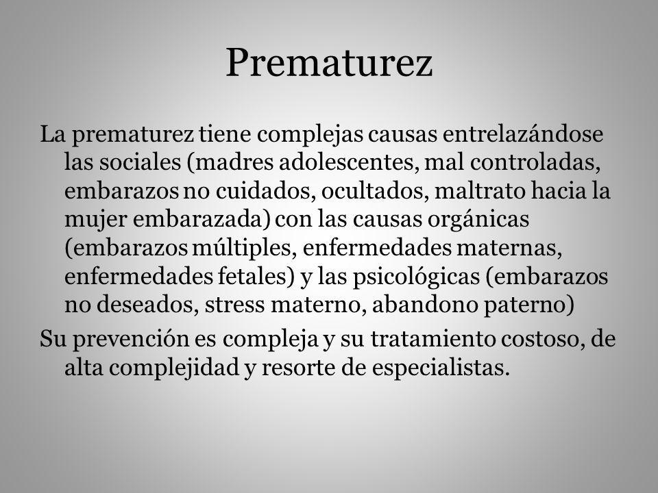 Prematurez La prematurez tiene complejas causas entrelazándose las sociales (madres adolescentes, mal controladas, embarazos no cuidados, ocultados, m