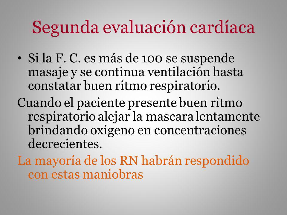 Segunda evaluación cardíaca Si la F. C. es más de 100 se suspende masaje y se continua ventilación hasta constatar buen ritmo respiratorio. Cuando el
