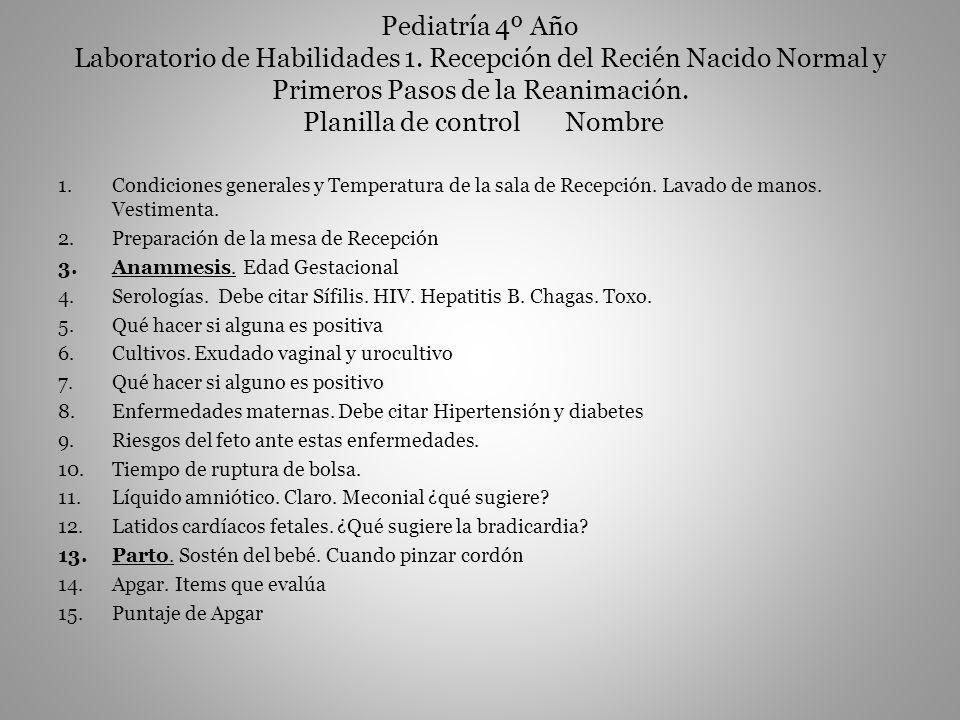 Pediatría 4º Año Laboratorio de Habilidades 1. Recepción del Recién Nacido Normal y Primeros Pasos de la Reanimación. Planilla de control Nombre 1.Con