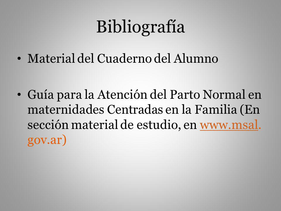 Bibliografía Material del Cuaderno del Alumno Guía para la Atención del Parto Normal en maternidades Centradas en la Familia (En sección material de e
