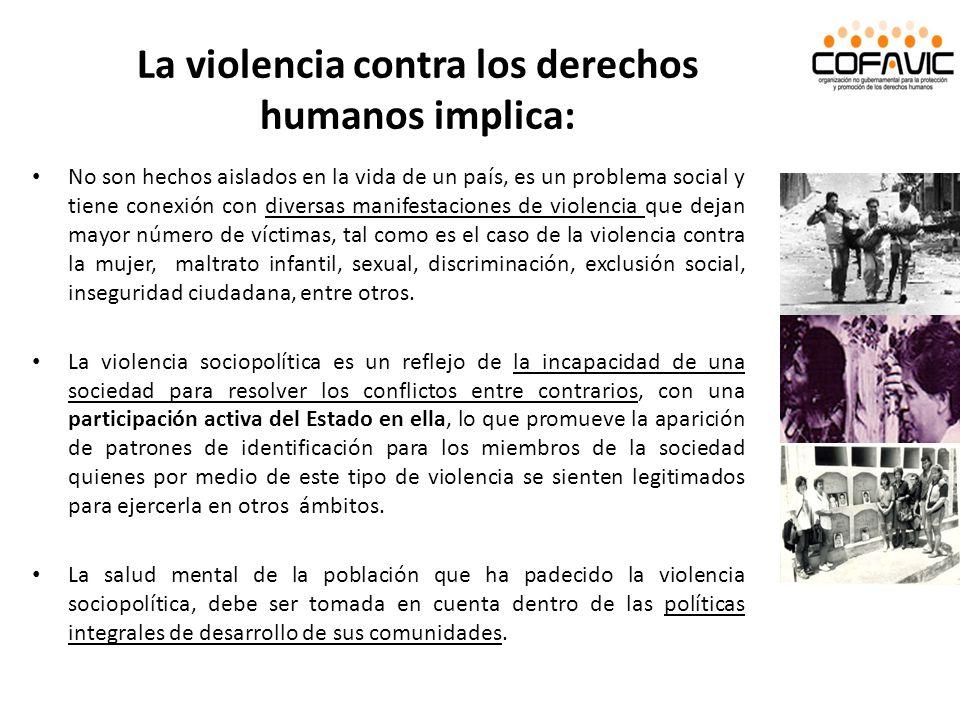 La violencia contra los derechos humanos implica: No son hechos aislados en la vida de un país, es un problema social y tiene conexión con diversas ma