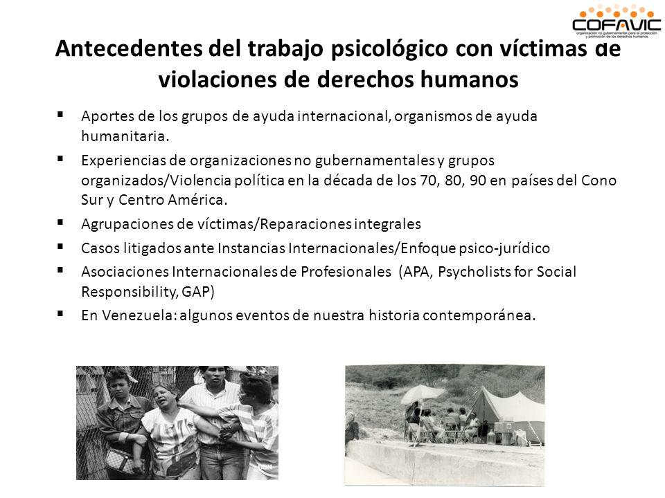Aportes de los grupos de ayuda internacional, organismos de ayuda humanitaria. Experiencias de organizaciones no gubernamentales y grupos organizados/