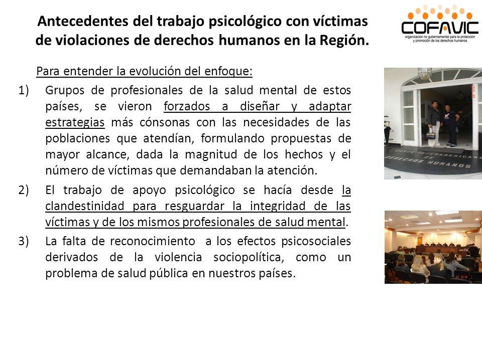 Antecedentes del trabajo psicológico con víctimas de violaciones de derechos humanos en la Región. Para entender la evolución del enfoque: 1)Grupos de