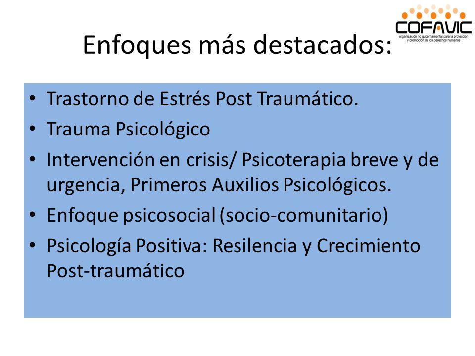 Enfoques más destacados: Trastorno de Estrés Post Traumático. Trauma Psicológico Intervención en crisis/ Psicoterapia breve y de urgencia, Primeros Au