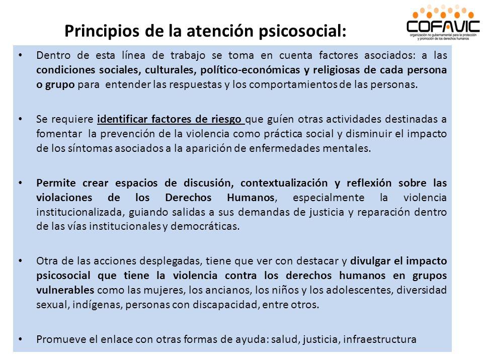 Principios de la atención psicosocial: Dentro de esta línea de trabajo se toma en cuenta factores asociados: a las condiciones sociales, culturales, p