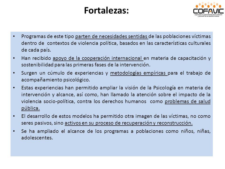 Fortalezas: Programas de este tipo parten de necesidades sentidas de las poblaciones víctimas dentro de contextos de violencia política, basados en la