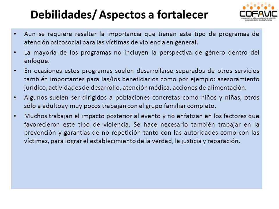 Debilidades/ Aspectos a fortalecer Aun se requiere resaltar la importancia que tienen este tipo de programas de atención psicosocial para las víctimas