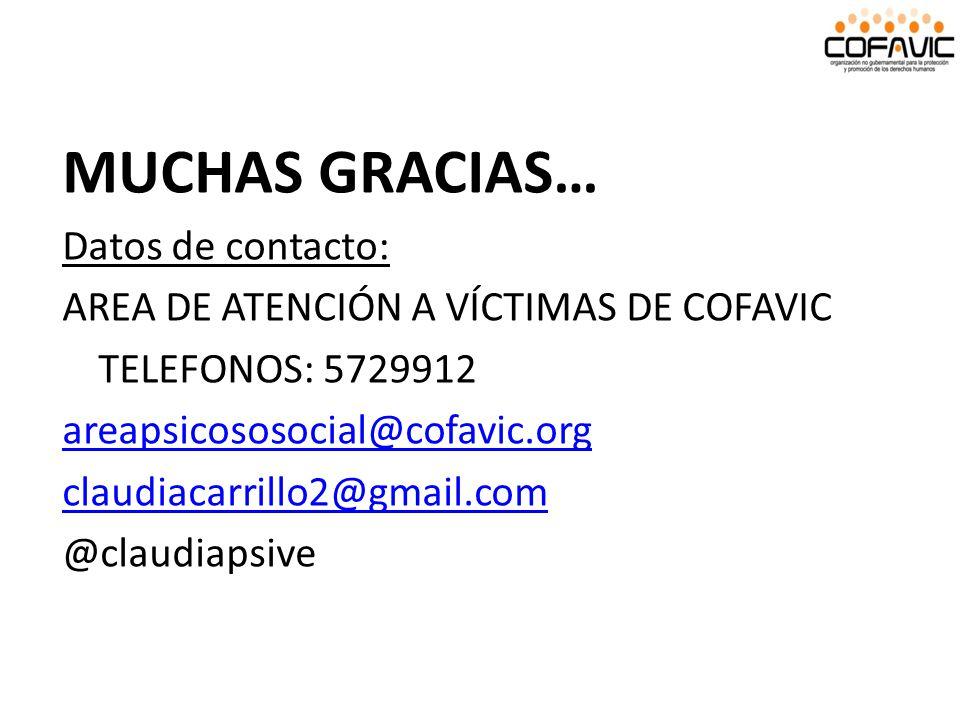 MUCHAS GRACIAS… Datos de contacto: AREA DE ATENCIÓN A VÍCTIMAS DE COFAVIC TELEFONOS: 5729912 areapsicososocial@cofavic.org claudiacarrillo2@gmail.com