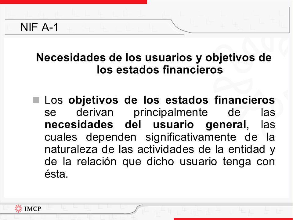 Necesidades de los usuarios y objetivos de los estados financieros Los objetivos de los estados financieros se derivan principalmente de las necesidad