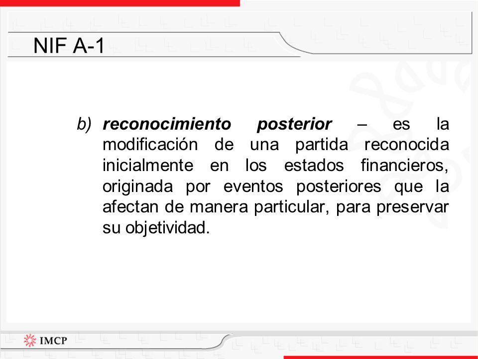 b) reconocimiento posterior – es la modificación de una partida reconocida inicialmente en los estados financieros, originada por eventos posteriores