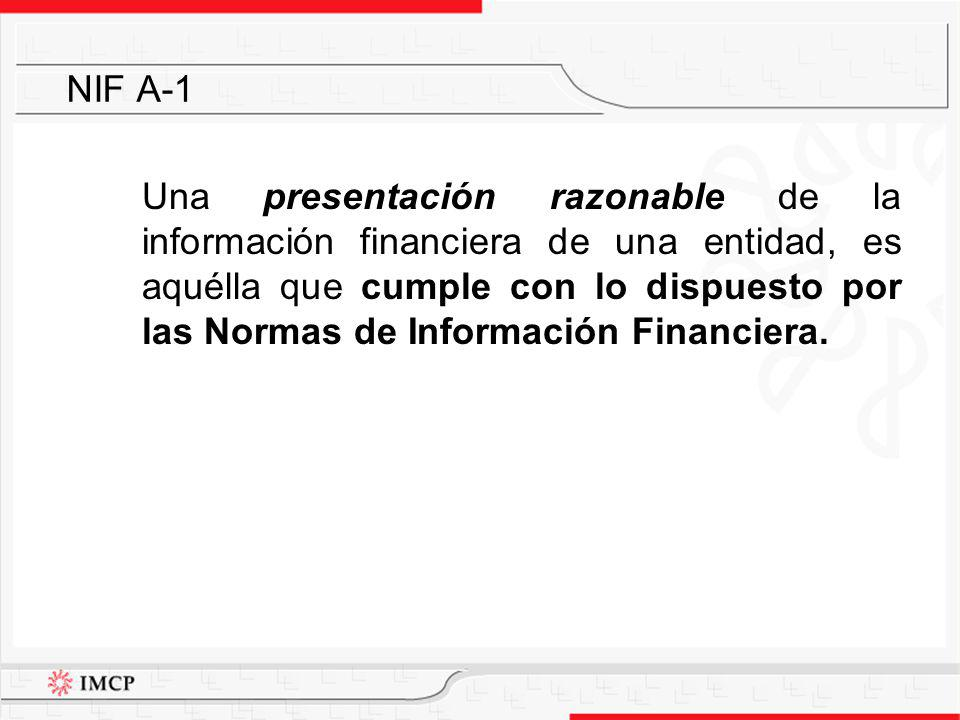 Una presentación razonable de la información financiera de una entidad, es aquélla que cumple con lo dispuesto por las Normas de Información Financier