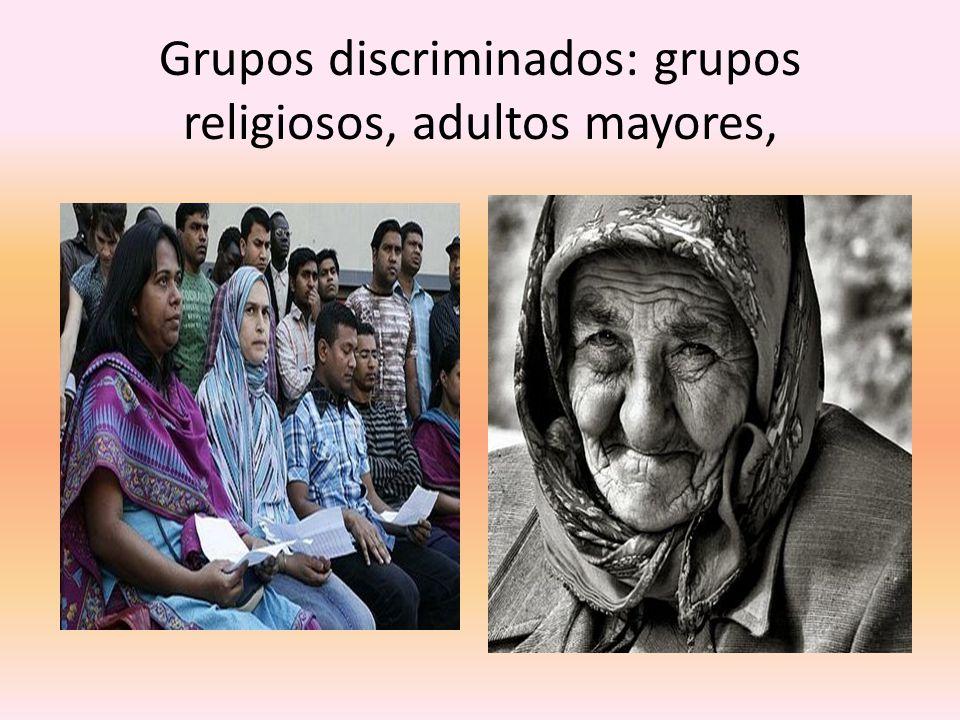 Grupos discriminados: grupos religiosos, adultos mayores,