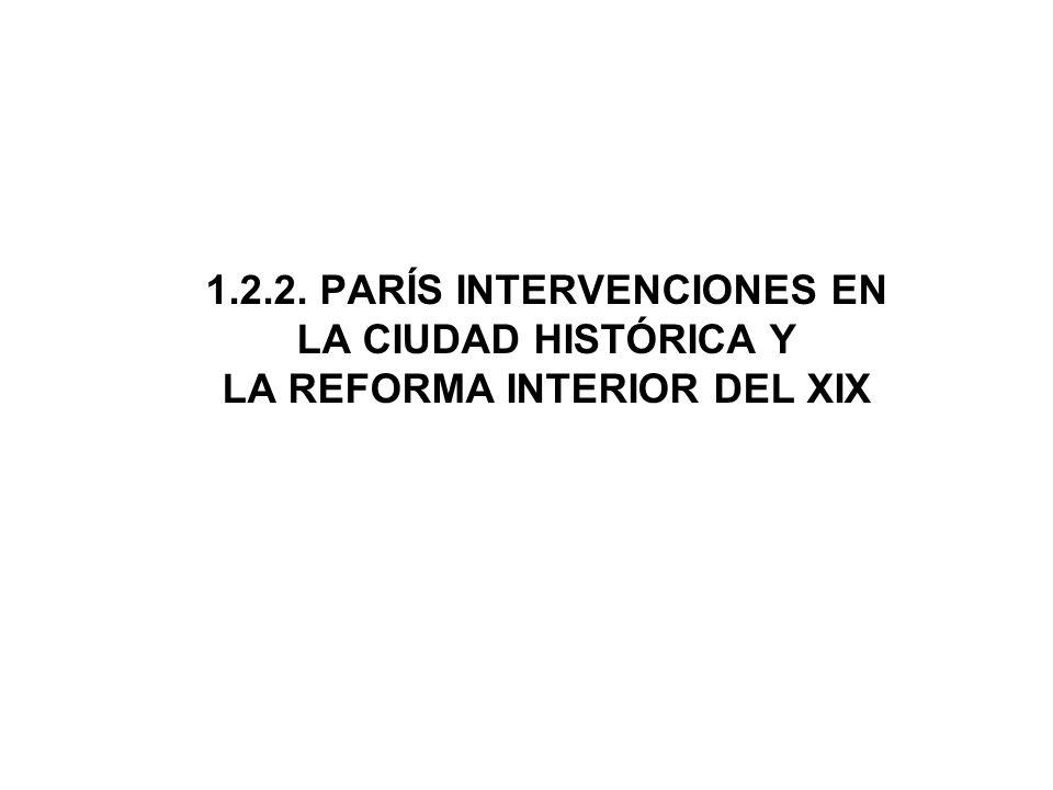 1.2.2. PARÍS INTERVENCIONES EN LA CIUDAD HISTÓRICA Y LA REFORMA INTERIOR DEL XIX