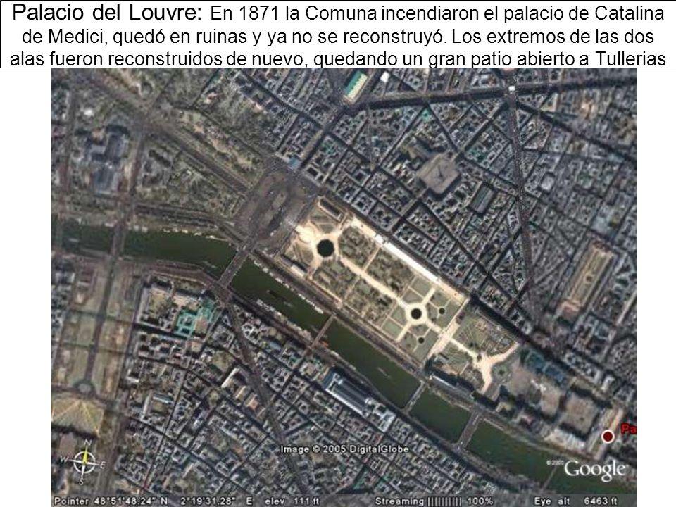 Palacio del Louvre: En 1871 la Comuna incendiaron el palacio de Catalina de Medici, quedó en ruinas y ya no se reconstruyó.