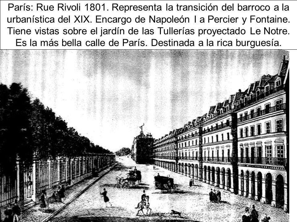 París: Rue Rivoli 1801.Representa la transición del barroco a la urbanística del XIX.