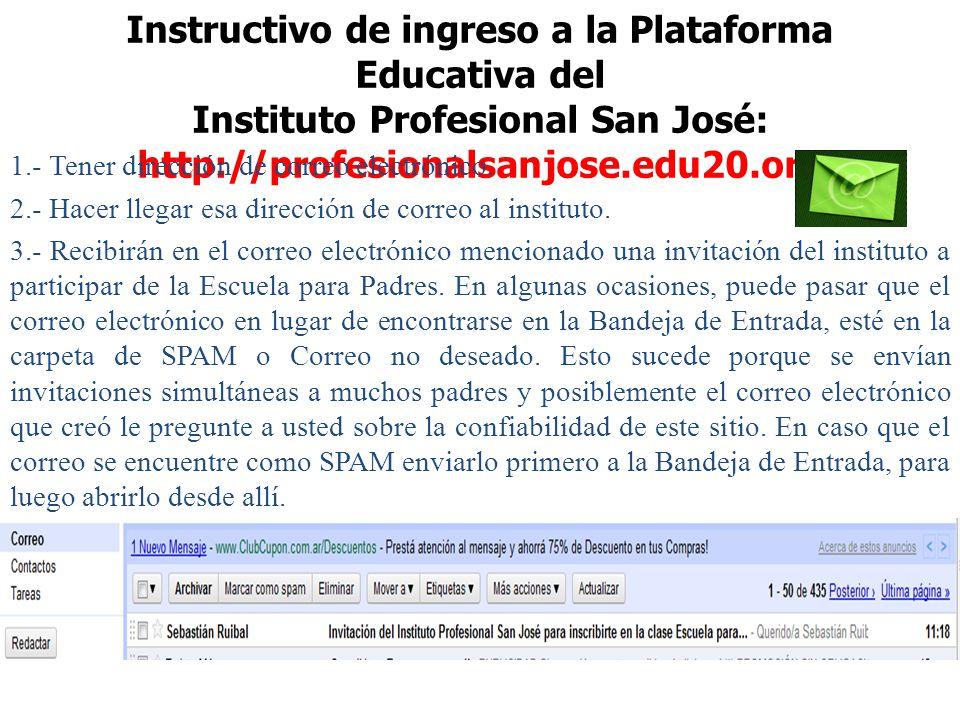 Instructivo de ingreso a la Plataforma Educativa del Instituto Profesional San José: http://profesionalsanjose.edu20.org 1.- Tener dirección de correo electrónico.