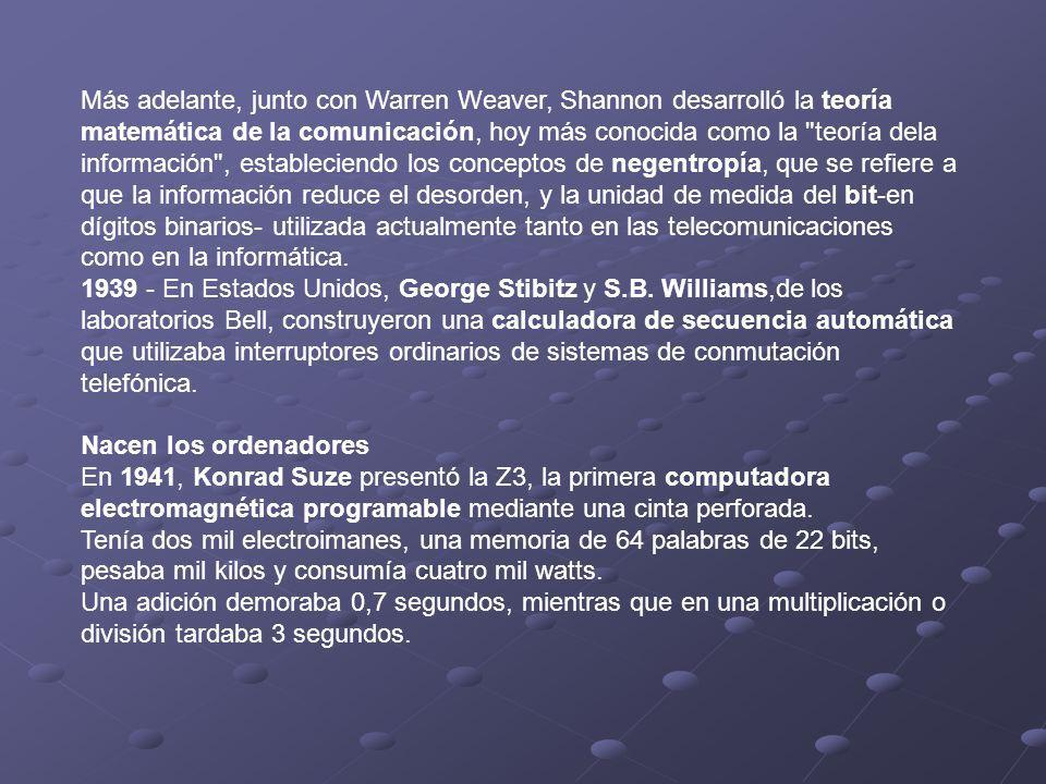 Más adelante, junto con Warren Weaver, Shannon desarrolló la teoría matemática de la comunicación, hoy más conocida como la